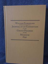 Journal of an expedition to the grand prairies of the Missouri, 1840 / edited by Jack B. Tykal.