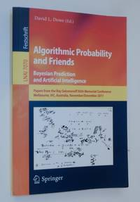 Algorithmic Probability and Friends. Bayesian Prediction and Artificial Intelligence: Papers from the Ray Solomonoff 85th Memorial Conference, Melbourne, VIC, Australia, November 30 -- December 2, 2011