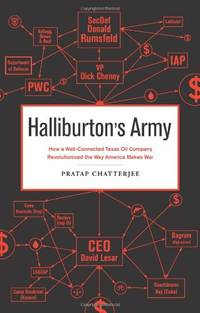 Halliburton's Army: How a Well-connected Texas Oil Company Revolutionized the Way America...
