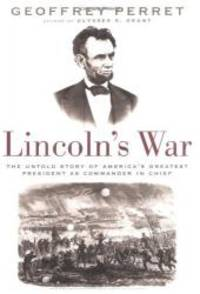 image of Lincoln's War: The Untold Story of America's Greatest President as Commander in Chief