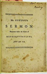 A SERMON PREACHED BEFORE THE HONORABLE HOUSE OF REPRESENTATIVES, ON THE DAY INTENDED FOR THE CHOICE OF COUNSELLORS, AGREEABLE TO THE ADVICE OF THE CONTINENTAL CONGRESS by  William Gordon - 1775 - from David M. Lesser, Fine Antiquarian Books LLC and Biblio.com