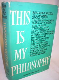 This is My Philosophy; Twenty of the World's Outstanding Thinkers Reveal the Deepest Meanings They Have Found in Life