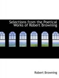 image of Selections from the Poetical Works of Robert Browning (Large Print Edition)