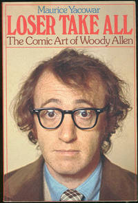 LOSER TAKE ALL The Comic Art of Woody Allen, Yacowar, Maurice