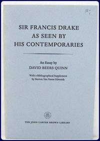 SIR FRANCIS DRAKE AS SEEN BY HIS CONTEMPORARIES. An Essay by..... With a Bibliographical...