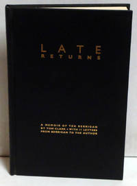 Late Returns: A Memoir of Ted Berrigan with  11 Letters from Berrigan to the Author