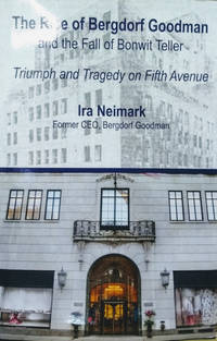 The Rise of Bergdorf Goodman and the Fall of Bonwit Teller:  Triumph and  Tragedy on Fifth Avenue