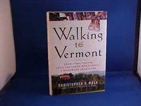 Walking to Vermont: From Times Square into the Green Mountains--A Homeward Adventure