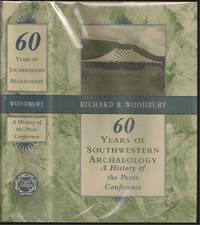60 Years of Southwestern Archaeology: A History of the Pecos Conference by Richard Benjamin Woodbury (1917-2009) - First - 1993 - from The Book Collector ABAA, ILAB (SKU: BOOKS004538)
