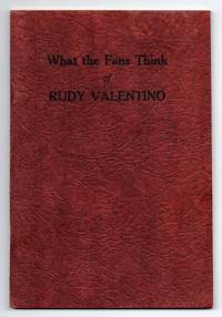 What the Fans Think of Rudy Valentino: A Memorial Book. Articles by Famous Stars, Authors, Poets, Writers and Fans the World over
