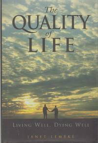 THE QUALITY OF LIFE Living Well, Dying Well by  Janet Lembke - Signed First Edition - 2003, 2004 - from The Avocado Pit and Biblio.com
