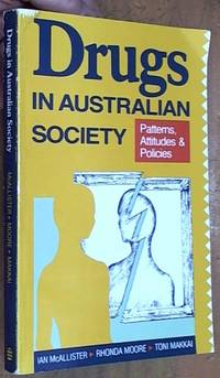 Drugs in Australian society – Patterns, attitudes & policies by  Toni  Rhonda & Makkai - Paperback - First Edition - 1991 - from Syber's Books and Biblio.com