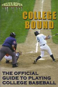 College Bound : The Official Guide to Playing College Baseball (FROZEN ROPES)