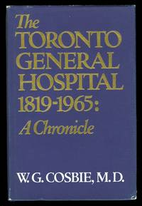 image of THE TORONTO GENERAL HOSPITAL, 1819-1965:  A CHRONICLE.