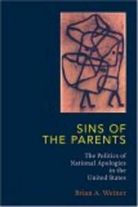 Sins Of The Parents: The Politics Of National Apologies In The United States