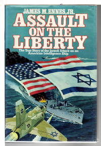 ASSAULT ON THE LIBERTY: The True Story of the Israeli Attack on an American Intelligence Ship.