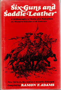 Six-Guns & Saddle Leather; A Bibliography of Books and Pamphlets on Western Outlaws and Gunmen  [New Edition, Revised and Greatly Enlarged]