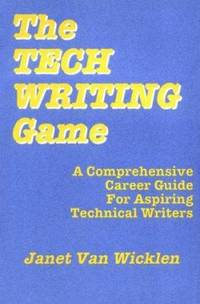 The Tech Writing Game : A Comprehensive Career Guide for Aspiring Technical Writers