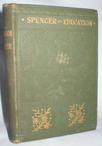 Education; Intellectual, Moral, and Physical by  Herbert Spencer - Hardcover - 1884 - from Dave Shoots, Bookseller and Biblio.com