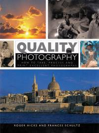 Quality in Photography: How to Take, Process, and Print Excellent Photographs