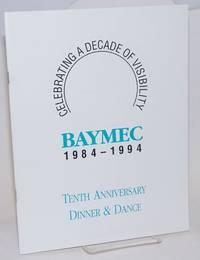 BAYMEC 1984-1994: Tenth anniversary dinner & dance [program] celebrating a decade of visibility; no more closet politics!