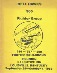 Hell Hawks. 365 Fighter Group. 386 - 387 - 388 Fighter Squadrons. Reunion, Executive Inn, Louisville, Kentucky, September 28 - O