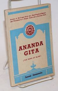 Ananda Gita [The song of bliss]. Essence of all yogas given in a most practical manner and presented in a simple, lucid and forceful style