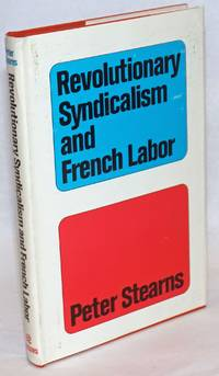 image of Revolutionary syndicalism and French labor: a cause without rebels