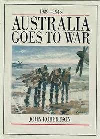 Australia Goes To War: 1939-1945.