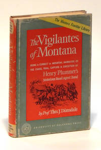 image of The Vigilantes of Montana: Being a Correct and Impartial Narraive of the Chase, Trial, Capture and Execution of Henry Plummer's Notorious Road Agent Band