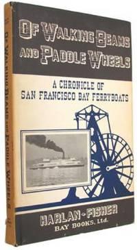 Of Walking Beams and Paddle Wheels: A Chronicle of San Francisco Bay Ferryboats.