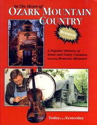 In the Heart of Ozark Mountain Country: A Popular History of Stone and Taney Counties, Including Branson, Missouri
