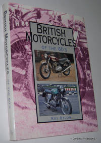 BRITISH MOTORCYCLES OF THE 60's: A Detailed History of 50 Marques - From AJS to Wasp
