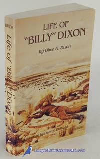 """Life of """"Billy"""" Dixon: Plainsman, Scout and Pioneer"""