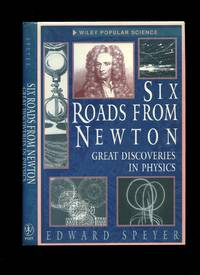 Six Roads From Newton; Great Discoveries in Physics