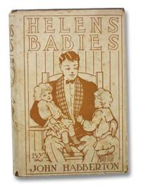 Helen's Babies: Some Account of Their Ways, Innocent, Crafty, Angelic, Impish, Witching, and Repulsive. A Partial Record of Their Actions During Ten Days of Their Existence (The Pleasant Hour Series)