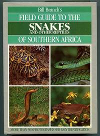 Bill Branch's Field Guide to the Snakes and Other Reptiles of Southern Africa