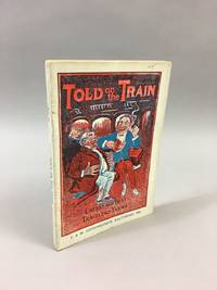Told on the Train: Being a Whole Trainload of the Best Wit and Humor of the Rail. [Ottenheimer's...