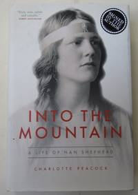 INTO THE MOUNTAIN. A Life of NAN SHEPHERD