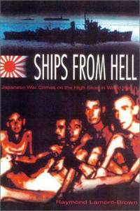 Ships from Hell: Japanese War Crimes on the High Seas by Raymond Lamont-Brown