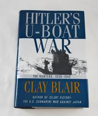 Hitler's U-Boat War : The Hunters,  1939-1942 (Hitler's U Boat War) by  Clay Blair - First Edition - 1996-10-22 - from Third Person Books (SKU: D5HUBW)