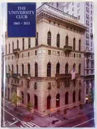 The University Club 1865-2015. 150 Years of the University Club