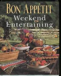 Bon Appetit Weekend Entertaining ;  A Cookbook, Menu Planner &  Entertaining Sourcebook for Occasions Large or Small,  Casual or Elegant   A Cookbook, Menu Planner & Entertaining Sourcebook for Occasions Large or  Small,  Casual or Elegant