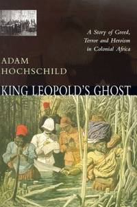image of King Leopold's Ghost: A story of greed, terror and heroism in the Congo
