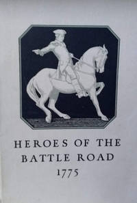 Heroes of the Battle Road:  A Narrative of Events in Lincoln on the 18th  and 19th of April, 1775