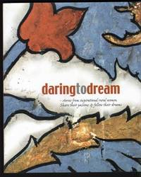 Daring to dream: Stories from inspirational rural women, share their passions & follow their dreams