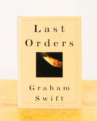 Last Orders by  Graham Swift - First Edition - from Back Lane Books (Member of IOBA) (SKU: 3218)
