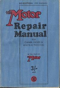Motor Rapair Manual for the Owner-Driver and Amateur Mechanic.