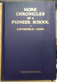 image of More Chronicles of a Pioneer School from 1792 to 1833:  Being Added  History on the Litchfield Female Academy Kept by Miss Sarah Pierce and Her  Nephew, John Pierce Brace