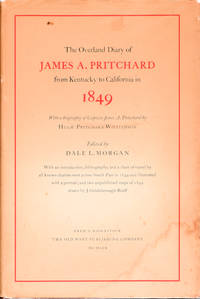 The Overland Diary of James A. Pritchard from Kentucky to California in  1849; [With a biography of Pritchard by Hugh Pritchard Williamson]  [With an introduction by Dale L. Morgan and chart of travel by all known diarists west across South Pass in 1849